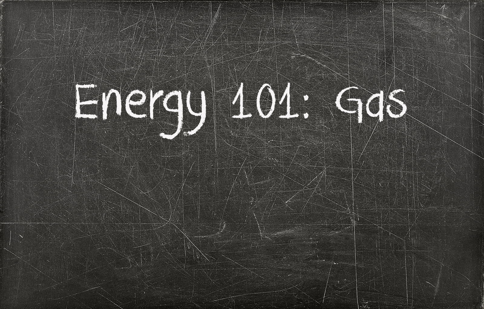 Chalkboard with writing saying Energy 101 Gas on it